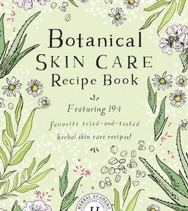 Botanical Skin Care Recipe Book by Herbal Academy