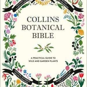 Collins Botanical Bible: A Practical Guide To Wild And Garden Plants by Sonya Patel Ellis