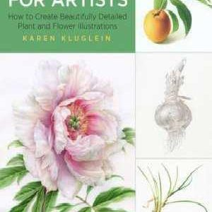 Drawing and Painting Botanicals for Artists by Karen Kluglein