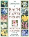 The Encyclopaedia of Bach Flower Therapy by Mechtild Scheffer