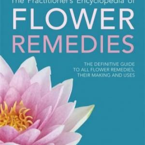 The Practitioner's Encyclopedia Of Flower Remedies by Clare G. Harvey