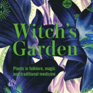 The Witch's Garden by Sandra Lawrence & Kew Royal Botanical Gardens